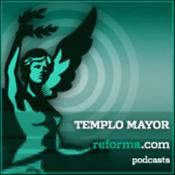 Podcast reforma.com - Templo Mayor Por F. Bartolomé