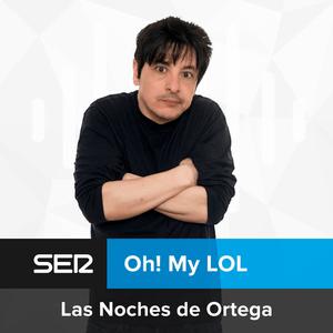 Podcast Oh! My LOL Las Noches de Ortega