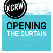 Podcast KCRW Opening the Curtain