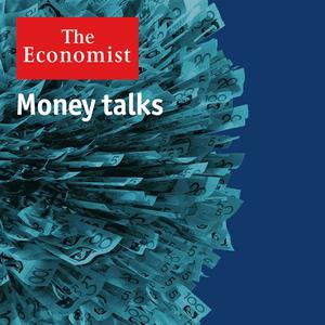 Podcast The Economist - Money talks