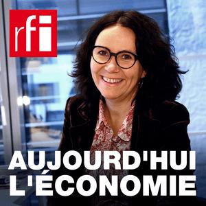 Podcast RFI - Aujourd'hui l'économie