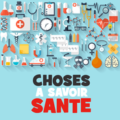 Podcast Choses à Savoir SANTE