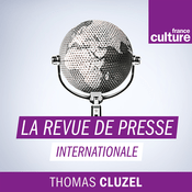 Podcast La Revue de presse internationale - France Culture