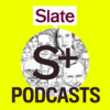 Slate Plus Podcasts