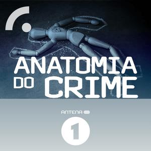 Podcast Antena 1 - ANATOMIA DO CRIME