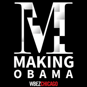 Podcast Making Obama - WBEZ