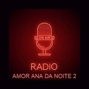 RADIO DO AMOR ANA DA NOITE 2