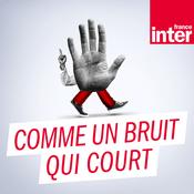 Podcast France Inter - Comme un bruit qui court
