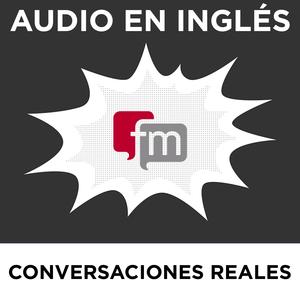 Podcast Conversaciones en Inglés Reales: Audio en Inglés
